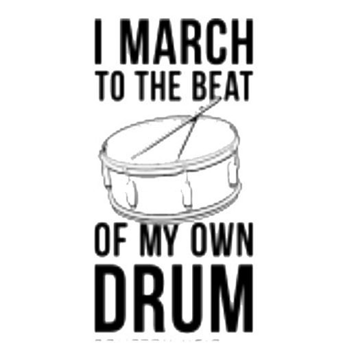I March to the Beat of My Own Drum